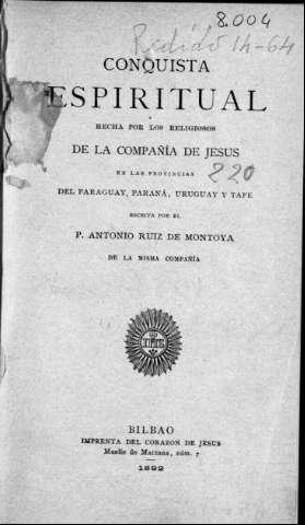 Conquista Espiritual Hecha Por Los Religiosos de La Compania de Jesus En Las Provincias del Paraguay Uruguay y Tape Parana